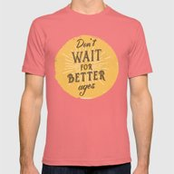 T-shirt featuring Don't Wait For Better Ag… by Beardy Graphics