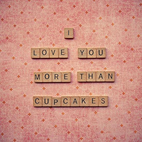 I Love You More than Cupcakes Art Print