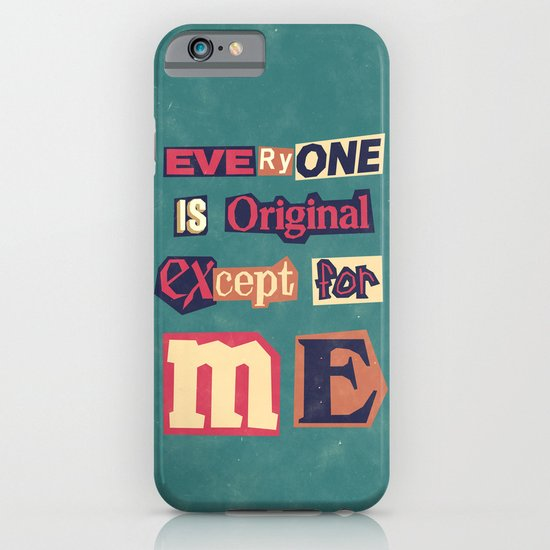 Everyone is original, except for me iPhone & iPod Case