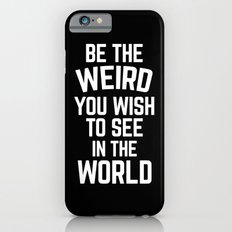 Be The Weird Funny Quote Slim Case iPhone 6s