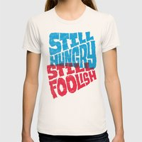 Still Hungry, Still Fool… Womens Fitted Tee Natural SMALL