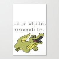 In a while, Crocodile. Canvas Print