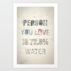 The Person You Love Is 72.8% Water Art Print