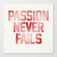 Passion Never Fails Canvas Print