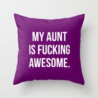 My Aunt is Fucking Awesome. Throw Pillow
