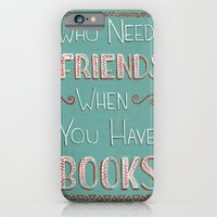 Who Needs Friends? iPhone 6 Slim Case