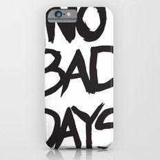No Bad Days - T iPhone 6 Slim Case