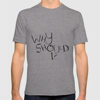 Why Should I? Mens Fitted Tee Tri-Grey SMALL