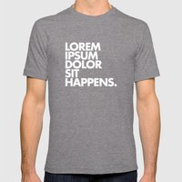 LOREM IPSUM DOLOR SIT HAPPENS Mens Fitted Tee Tri-Grey SMALL