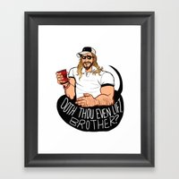 DOTH THOU EVEN LIFT, BROTHER? Framed Art Print