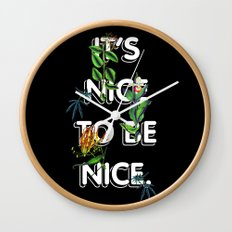 It's Nice To Be Nice Wall Clock
