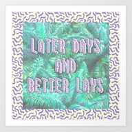 LATER DAYS AND BETTER LA… Art Print