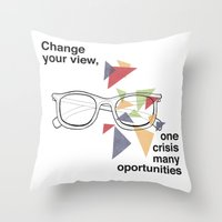 Change your view, one crisis many oportunities Throw Pillow