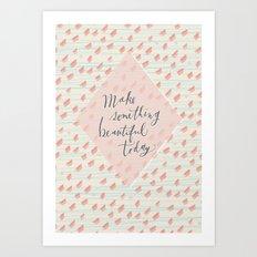 Make something beautiful Art Print