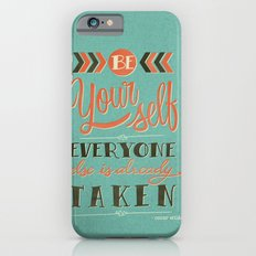 Be yourself everyone else is already taken iPhone 6 Slim Case