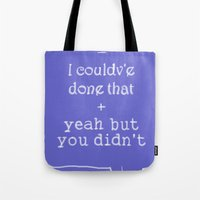 But you didn't Tote Bag