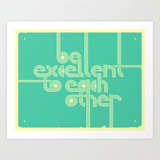 BE EXCELLENT TO EACH OTHER Art Print