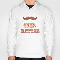 Mustache Over Matter Hoody