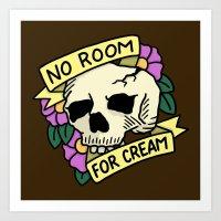 No Room For Cream Art Print