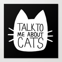Talk To Me About Cats (w… Canvas Print