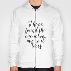 song of solomon, i have found the whom my soul loves,love quote,love sign,bible verse,scripture art Hoody