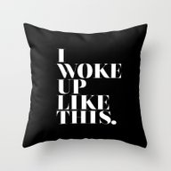 Throw Pillow featuring I Woke Up Like This by Stephanie DuBois