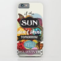 iPhone & iPod Case featuring If the Sun Don't Shine Tomorrow, We'll Survive by Lee Anne Steers