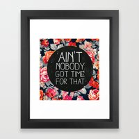 Ain't Nobody Got Time Fo… Framed Art Print