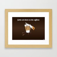 Gotta cut down on the caffeine Framed Art Print