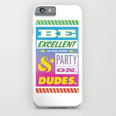 Be Excellent to Each Other And Party On Dudes iPhone 6s Slim Case