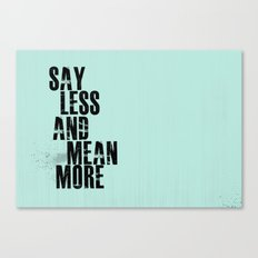 Say Less and Mean MORE Canvas Print
