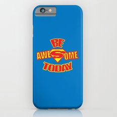 Be Awesome Today Quote iPhone 6s Slim Case