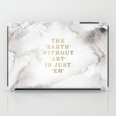 The earth without art is just 'eh' iPad Case