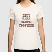 Let's Make Babies Together Womens Fitted Tee Natural SMALL