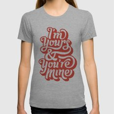 I'm Yours & You're Mine Womens Fitted Tee Athletic Grey SMALL