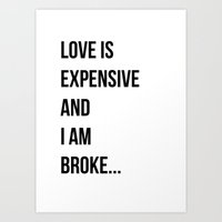 Love Is Expensive And I … Art Print