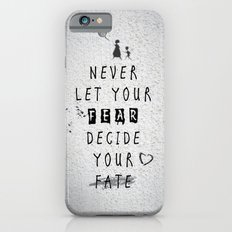 Never Let your fear decide your fate quote Slim Case iPhone 6s
