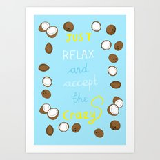 Just relax and accept the crazy Art Print