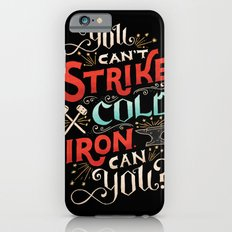 Can't Strike Cold Iron iPhone 6s Slim Case