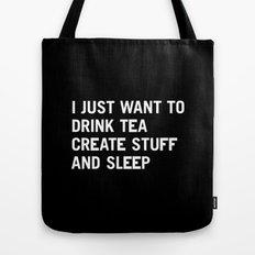 I just want to drink tea create stuff and sleep Tote Bag