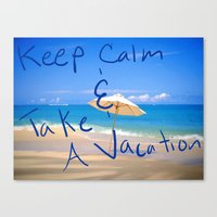 Canvas Print featuring Keep Calm and Take A Vacation by California English