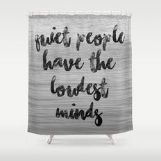Typographic poster // Quiet people have the loudest minds Shower Curtain