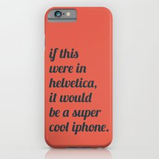 Dear everyone, leave helvetica alone. Slim Case iPhone 6s