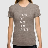 I Love You More Than Cheese Womens Fitted Tee Tri-Coffee SMALL