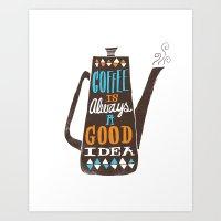 Coffee Is Always A Good … Art Print