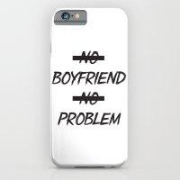 No Boyfriend No Problem iPhone 6 Slim Case