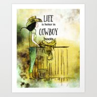 Life Is Better In Cowboy… Art Print