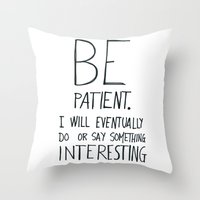 Be Patient. Throw Pillow