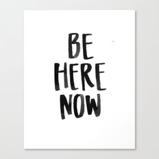 Be Here Now Canvas Print