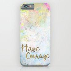 Have Courage Slim Case iPhone 6s